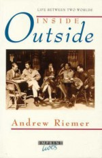 Inside Outside: Life Between Two Worlds - A.P. Riemer, Andrew Riemer
