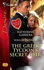 The Greek Tycoon's Secret Heir: Sons of Privilege - Katherine Garbera