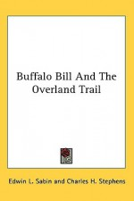 Buffalo Bill and the Overland Trail - Edwin L. Sabin, Charles H. Stephens