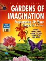 Gardens of Imagination/Programming 3d Maze Games in C/C++/Book and Disk - Christopher F. Lampton