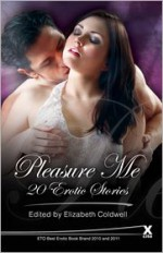 Pleasure Me - Elizabeth Coldwell, Lynn Lake, Izzy French, Jenna Bright, Maxine Marsh, Penelope Friday, Bel Anderson, Elise Hepner, Maggie Morton, Heidi Champa, Giselle Renarde, Bella Marks, Jodie Johnson-Smith, Ms.Peach, Sommer Marsden, Elizabeth Coldwell, Brian M. Powell, J.R. Roberts