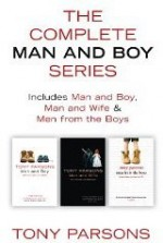 The Complete Man and Boy Trilogy: Man and Boy, Man and Wife, Men From the Boys - Tony Parsons