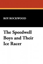 The Speedwell Boys and Their Ice Racer - Roy Rockwood
