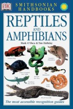 Reptiles and Amphibians - Mark O'Shea, Tim Halliday, Jonathan Metcalf