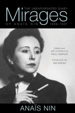 Mirages: The Unexpurgated Diary of Anais Nin, 1939 -1947 - Anaïs Nin, Paul Herron