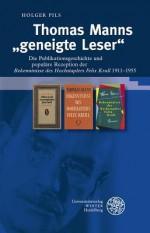 Thomas Manns 'Geneigte Leser': Die Publikationsgeschichte Und Populare Rezeption Der 'Bekenntnisse Des Hochstaplers Felix Krull' 1911-1955 - Holger Pils
