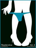 Readerotica 4 - 10 Erotic Stories for Your eReader - Volume 4 - Exciting Situations - Abby Fowke, Jstar G, J.A. Reynolds, Louise Blaydon, Lynn Lake, Dana Miles, C. Margery Kempe, Chris Komodo, Dee Turner, Stephanie Smith, Vibrators .com