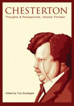 Chesterton: Thoughts and Perspectives, Volume Thirteen - Troy Southgate, Keith Preston, Dimitris Michalopoulos, John Howells, K.R. Bolton, Adam Bercik, Stephen M. Borthwick