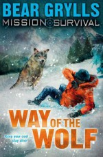 Mission Survival 2: Way of the Wolf - Bear Grylls