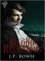 Blood Relations - J.P. Bowie