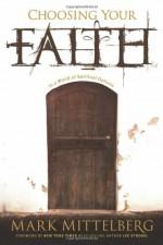 Choosing Your Faith: In a World of Spiritual Options - Mark Mittelberg, Lee Strobel