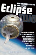 Eclipse 2: New Science Fiction And Fantasy - Jonathan Strahan, Stephen Baxter, Nancy Kress, Ted Chiang, Ken Scholes, Alastair Reynolds, Karl Schroeder, Margo Lanagan