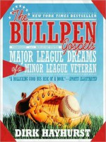 The Bullpen Gospels: Major League Dreams of a Minor League Veteran (MP3 Book) - Dirk Hayhurst, Ray Porter