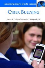 Cyber Bullying: A Reference Handbook (Contemporary World Issues) - Samuel C. McQuade, III, James P. Colt