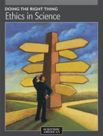 Doing the Right Thing: Ethics in Science - Editors of Scientific American Magazine