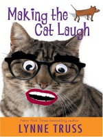 Making the Cat Laugh: One Woman's Journal of Single Life on the Margins - Lynne Truss