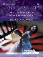 Attempted Matrimony (Harlequin Intrigue) - Joanna Wayne