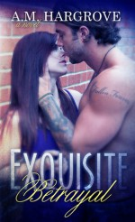 Exquisite Betrayal - A.M. Hargrove