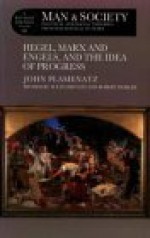 Man and Society : Political and Social Theories from Machiavelli to Marx : Hegel, Marx and Engels, and the Idea of Progress - John Plamenatz, Robert Wokler, M E. Plamenatz