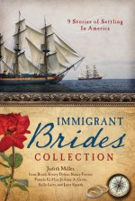 The Immigrant Brides Collection: 9 Stories Celebrate Settling in America - Pamela Griffin, Kristy Dykes, JoAnn A. Grote, Judith McCoy Miller, Irene Brand, Sally Laity, Janet Spaeth, Nancy J. Farrier