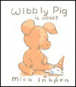 Wibbly Pig Is Upset - Mick Inkpen