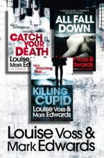 Louise Voss & Mark Edwards 3-Book Thriller Collection: Catch Your Death, All Fall Down, Killing Cupid - Mark Edwards, Louise Voss