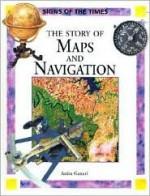 The Story of Maps and Navigation - Anita Ganeri