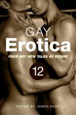 Gay Erotica, Volume 12 - James Hunt, Jay Halliday, E.C. Cutler, P.J. Rosier, Emerson Morris