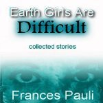 Earth Girls Are Difficult - Frances Pauli