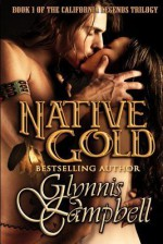 Native Gold (California Legends Trilogy) (Volume 1) - Glynnis Campbell, Richard Campbell
