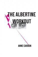 The Albertine Workout - Anne Carson