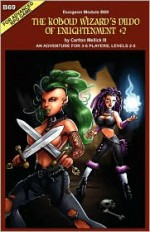 The Kobold Wizard's Dildo of Enlightenment +2 (an Adventure for 3-6 Players, Levels 2-5 - Carlton Mellick III