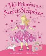 The Princess's Secret Sleepover - Hilary Robinson, Mandy Stanley