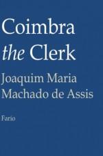 Coimbra the Clerk - Machado de Assis, Juan LePuen