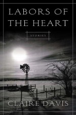 Labors of the Heart: Stories - Claire Davis