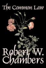 The Common Law - Robert W. Chambers