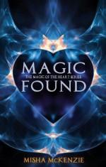 Magic Found (The Magic of the Heart Series Book 1) - Misha McKenzie