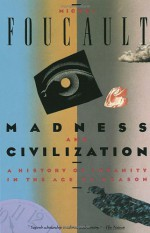 Madness and Civilization: A History of Insanity in the Age of Reason - Michel Foucault