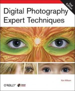 Digital Photography Expert Techniques - Ken Milburn