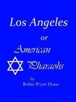 Los Angeles, or American Pharaohs - Robin Wyatt Dunn