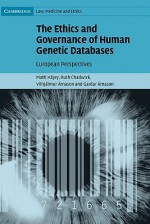 The Ethics and Governance of Human Genetic Databases: European Perspectives - Matti Hayry, Ruth F. Chadwick