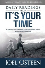 Daily Readings from It's Your Time: 90 Devotions for Activating Your Faith, Achieving Your Dreams, and Increasing in God's Favor - Joel Osteen