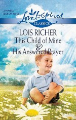 This Child of Mine and His Answered Prayer (Love Inspired Classics) - Lois Richer