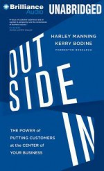 Outside in: The Power of Putting Customers at the Center of Your Business - Harley Manning, Kerry Bodine, Josh Bernoff, Mel Foster