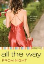 Prom Night: All the Way - Megan Stine