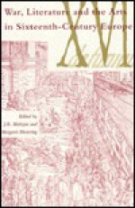War, Literature, And The Arts In Sixteenth Century Europe - J.R. Mulryne, Margaret Shewring