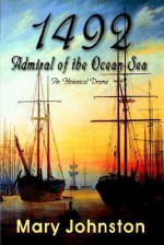 1492: Admiral of the Ocean-Sea - Mary Johnston