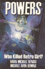 Powers, Vol. 1: Who Killed Retro Girl? - Brian Michael Bendis, Michael Avon Oeming