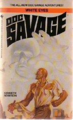 White Eyes (Doc Savage) - Kenneth Robeson, Lester Dent, Will Murray