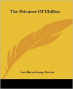 The Prisoner of Chillon - George Gordon Byron